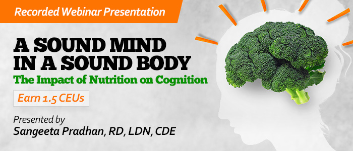 Recorded Webinar - A Sound Mind in a Sound Body: Nutrition Impacting Cognition