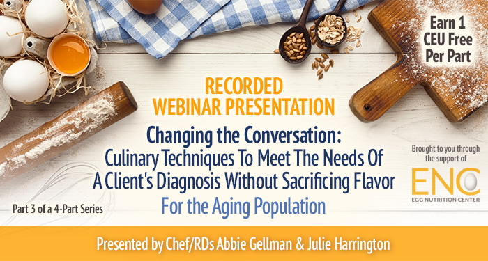 Recorded Webinar, Changing the Conversation: Culinary Techniques without Sacrificing Flavor for the Aging Population