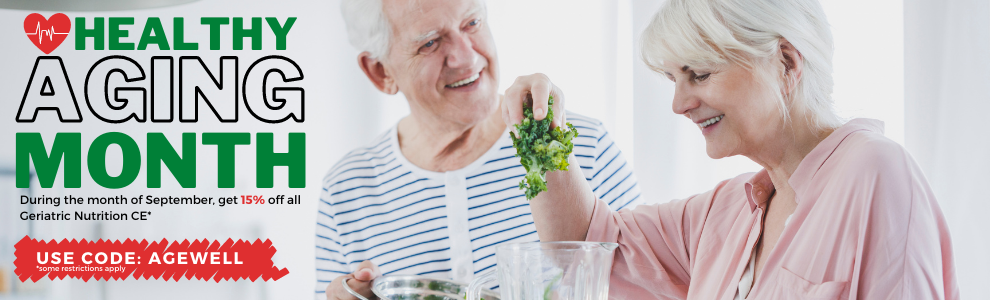 Get 15% off Geriatric Nutrition CE for Healthy Aging Month!